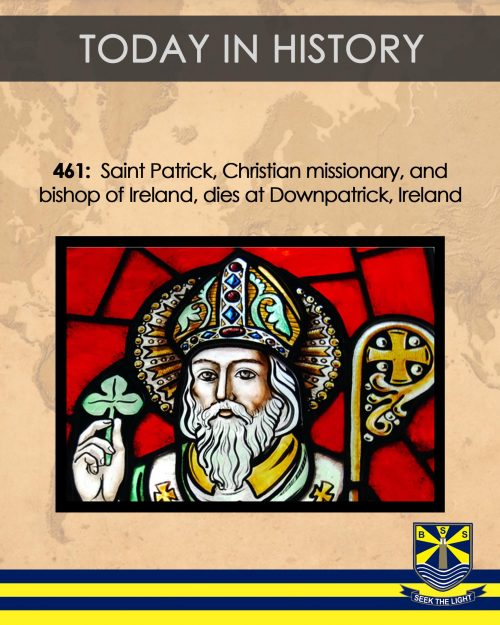 461 A.D. – On this day St. Patrick dies